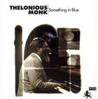 THELONIOUS MONK Something In Blue album cover