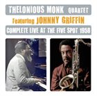 THELONIOUS MONK Thelonious Monk Quartet featuring Johnny Griffin - Complete Live At The Five Spot 1958 album cover