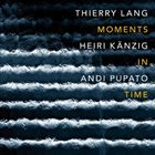 THIERRY LANG Thierry Lang, Heiri Kaenzig, Andi Pupato : Moments In Time album cover