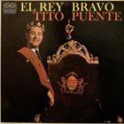 TITO PUENTE El Rey Bravo album cover