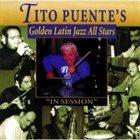 TITO PUENTE Tito Puente's Golden Latin Jazz All Stars: In Session album cover