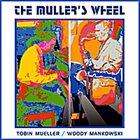 TOBIN JAMES MUELLER Tobin Mueller & Woody Mankowski : The Muller's Wheel album cover