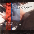 TOM GRANT Nice Work If You Can Get It album cover