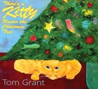 TOM GRANT There's a Kitty Under the Christmas Tree album cover