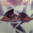 TOM GRANT You Hardly Know Me album cover