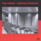 TOM VARNER Martian Heartache album cover