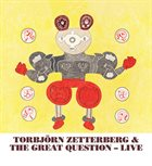 TORBJÖRN ZETTERBERG Torbjorn  Zetterberg & The Great Question : Live album cover