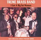TREME BRASS BAND I Got A Big Fat Woman album cover