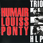 TRIO HLP (HUMAIR LOUISS PONTY) Humair Louiss Ponty (aka HLP Vol 1 & Vol 2) album cover