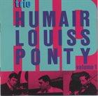 TRIO HLP (HUMAIR LOUISS PONTY) Trio Humair Louiss Ponty : Volume 1 album cover