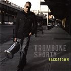 TROY 'TROMBONE SHORTY' ANDREWS Backatown Album Cover