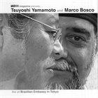 TSUYOSHI YAMAMOTO Tsuyoshi Yamamoto & Marco Bosco : Live At Brazilian Embassy In Tokyo album cover