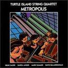 TURTLE ISLAND STRING QUARTET Metropolis album cover
