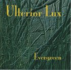 ULTERIOR LUX Evergreen album cover