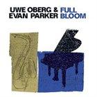 UWE OBERG Full Bloom (with Evan Parker) album cover