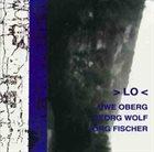 UWE OBERG Uwe Oberg, Georg Wolf, Jörg Fischer : > LO < album cover