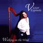 VICTOR ESPINOLA Walking On the Wind album cover