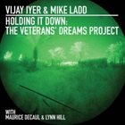 VIJAY IYER Vijay Iyer & Mike Ladd – Holding It Down: The Veterans' Dreams Project album cover