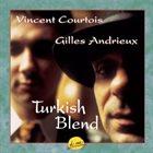 VINCENT COURTOIS Gilles Andrieux & Vincent Courtois : Turkish Blend album cover