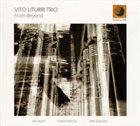 VITO LITURRI Vito Liturri Trio : From Beyond album cover