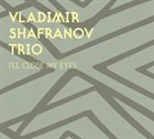 VLADIMIR SHAFRANOV I'll Close My Eyes album cover