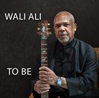 WALI ALI To Be album cover
