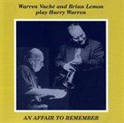 WARREN VACHÉ An Affair to Remember : Warren Vaché and Brian Lemon Play Harry Warren album cover