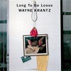 WAYNE KRANTZ Long to Be Loose album cover