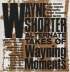 WAYNE SHORTER Alternate Takes Of Wayning Moments album cover