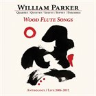 WILLIAM PARKER Anthology/Live 2006-2012 album cover