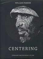 WILLIAM PARKER Centering. Unreleased Early Recordings 1976-1987 album cover