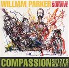 WILLIAM PARKER William Parker / In Order To Survive : Compassion Seizes Bed-Stuy album cover