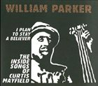 WILLIAM PARKER I Plan to Stay a Believer: The Inside Songs of Curtis Mayfield album cover
