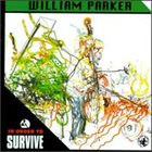 WILLIAM PARKER In Order To Survive album cover