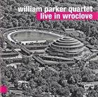 WILLIAM PARKER Live In Wrotslove album cover