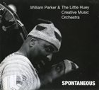 WILLIAM PARKER William Parker & The Little Huey Creative Music Orchestra : Spontaneous album cover