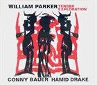 WILLIAM PARKER William Parker / Conny Bauer / Hamid Drake : Tender Exploration album cover