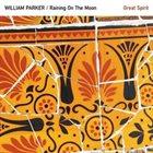 WILLIAM PARKER William Parker / Raining On The Moon : Great Spirit album cover