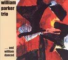 WILLIAM PARKER William Parker Trio : ... And William Danced album cover