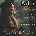 WILLIE NELSON Willie Nelson, Curtis Potter : Six Hours At Pedernales album cover