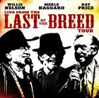 WILLIE NELSON Willie Nelson, Merle Haggard, Ray Price : Live From The Last Of The Breed Tour album cover