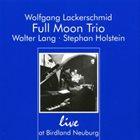WOLFGANG LACKERSCHMID Full Moon Trio : Live At Birdland Neuburg album cover