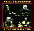 WOLFGANG LACKERSCHMID Wolfgang Lackerschmid & The Brazilian Trio : Samba Gostoso album cover
