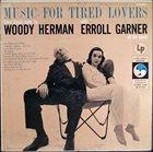 WOODY HERMAN Woody Herman With Erroll Garner : Music For Tired Lovers album cover