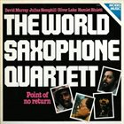 WORLD SAXOPHONE QUARTET Point of No Return album cover