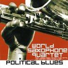 WORLD SAXOPHONE QUARTET Political Blues album cover