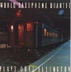 WORLD SAXOPHONE QUARTET World Saxophone Quartet Plays Duke Ellington album cover