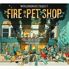 WORLDSERVICE PROJECT Fire In A Pet Shop album cover