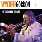 WYCLIFFE GORDON Dreams of New Orleans album cover
