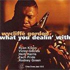 WYCLIFFE GORDON Wycliffe Gordon Quintet : What You Dealin' With album cover